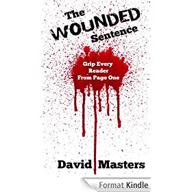 The Wounded Sentence: Grip Every Reader From Page One (English Edition)