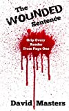 The Wounded Sentence: Grip Every Reader From Page One