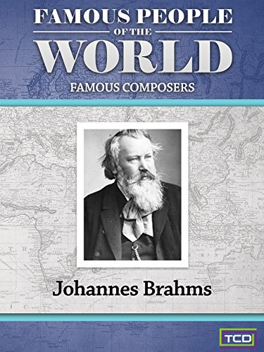 Famous People of the World - Famous Composers - Johannes Brahms