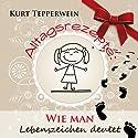Alltagsrezepte: Wie man Lebenszeichen deutet Hörbuch von Kurt Tepperwein Gesprochen von: Kurt Tepperwein