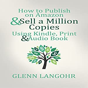 How to Publish on Amazon & Sell A Million Copies Using Kindle, Print & Audio Book Audiobook