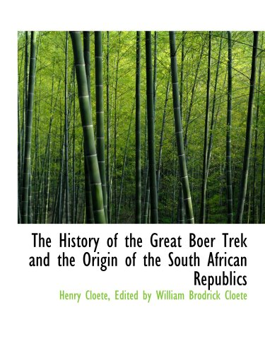 The History of the Great Boer Trek and the Origin of the South African Republics
