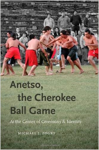 Anetso, the Cherokee ball game : at the center of ceremony and identity