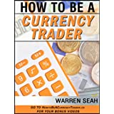 How to Be a Currency Trader : Never Break Your Own Rules Again with This Unique Approach (Becoming a Successful Currency Trader Book 1)