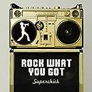 Rock What You Got [+digital booklet]