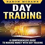 Day Trading: A Comprehensive Guide to Making Money with Day Trading   Baron McBane