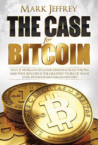 the-case-for-bitcoin-why-jp-morgan-ceo-jamie-dimon-is-dead-wrong-and-why-bitcoin-is-the-greatest-sto