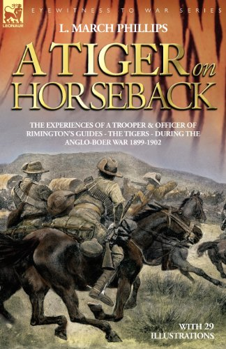 A Tiger on Horseback - The Experiences of a Trooper & Officer of Rimington's Guides - The Tigers - During the Anglo-Boer War 1899 -1902
