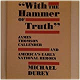With the Hammer of Truth: James Thomson Callender and America's Early National Heroes