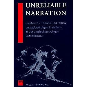 Unreliable Narration: Studien zur Theorie und Praxis unglaubwürdigen Erzählens in der en