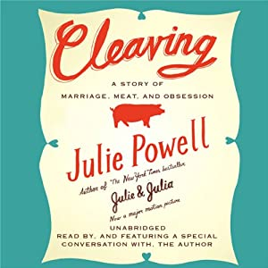 Cleaving: A Story of Marriage, Meat, and Obsession | [Julie Powell]