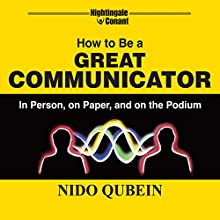 How to Be a Great Communicator: In Person, on Paper, and on the Podium (       UNABRIDGED) by Nido Qubein Narrated by Nido Qubein