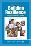 A Parents Guide to Building Resilience in Children and Teens: Giving Your Child Roots and Wings (American Academy of Pediatrics)