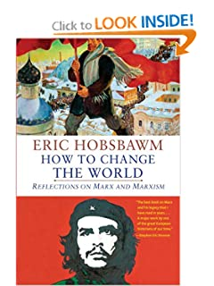How to Change the World Reflections on Marx and Marxism - Eric Hobsbawm