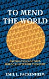 img - for To Mend the World: Foundations of Post-Holocaust Jewish Thought book / textbook / text book