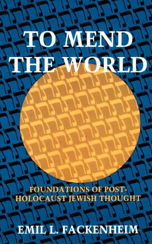 To Mend the World: Foundations of Post-Holocaust Jewish...