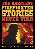 The Greatest Firefighter Stories Never Told (0740728202) by Santangelo, Mike