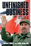 img - for Unfinished Business: America and Cuba after the Cold War, 1989-2001 by Morley, Morris, McGillion, Chris (2002) Paperback book / textbook / text book