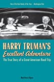 Harry Trumans Excellent Adventure: The True Story of a Great American Road Trip