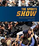 "David Little, ""The Sports Show: Athletics as Image and Spectacle"" (University of Minnesota Press, 2012)"