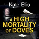 A High Mortality of Doves Audiobook by Kate Ellis Narrated by Peter Noble