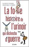 vignette de 'La folle histoire de l'urinoir qui déclencha la guerre (Laurent Flieder)'