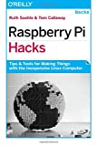 Ruth Suehle Raspberry Pi Hacks: Tips & Tools for Making Things with the Inexpensive Linux Computer: Tips and Tools for Making Things with the Inexpensive Linux Computer