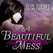 A Beautiful Mess: Beautiful Mess, Book 1 | [T. K. Leigh]