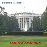 George W. Bush - Taking America