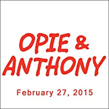 Opie & Anthony, February 27, 2015  by Opie & Anthony Narrated by Opie & Anthony
