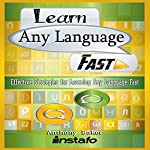 Learn Any Language Fast: Effective Strategies for Learning Any Language Fast |  Instafo,Anthony Baker