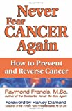 img - for By Raymond Francis M.Sc. Never Fear Cancer Again: How to Prevent and Reverse Cancer (Never Be) (1st Edition) book / textbook / text book
