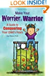 Make Your Worrier a Warrior: A Guide...