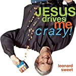Jesus Drives Me Crazy!: Lose Your Mind, Find Your Soul | Leonard Sweet