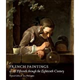 French Paintings of the Fifteenth through the Eighteenth Century (National Gallery of Art Systematic Catalogues)by Philip Conisbee