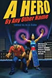 img - for A Hero By Any Other Name book / textbook / text book