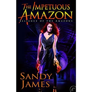 The Impetuous Amazon: Alliance of the Amazons, Book 2 | [Sandy James]