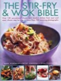 img - for The Stir-Fry & Wok Bible: Over 180 sensational classic and modern dishes from east and west, shown step-by-step in more than 700 stunning photographs book / textbook / text book