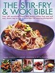 The Stir-Fry & Wok Bible: Over 180 Se...
