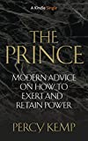 img - for The Prince: Modern Advice on How to Exert and Retain Power (Kindle Single) book / textbook / text book