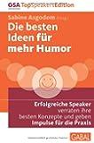 Die besten Ideen für mehr Humor: Erfolgreiche Speaker verraten ihre besten Konzepte und geben Impulse für die Praxis