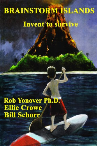 Book: Brainstorm Islands - Invent to Survive by Rob Yonover Ph.D. & Ellie Crowe