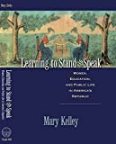 Learning to Stand and Speak: Women, Education, and Public Life in America's Republic (Published for the Omohundro Institute of Early American History and Culture, Williamsburg, Virginia)