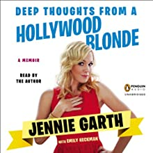 Deep Thoughts from a Hollywood Blonde (       UNABRIDGED) by Jennie Garth, Emily Heckman Narrated by Jennie Garth