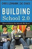 Building School 2.0: How to Create the Schools We Need