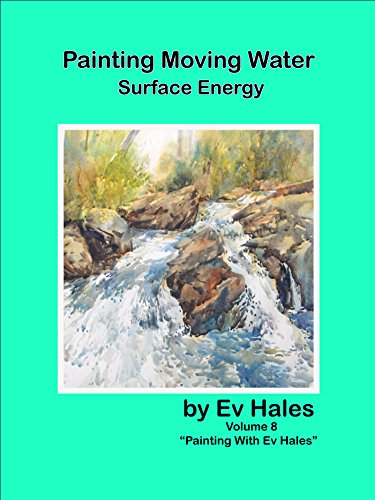 Painting Moving Water: Surface Energy (Painting With Ev Hales Book 8), by Ev Hales