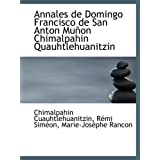 Annales de Domingo Francisco de San Anton Muñon Chimalpahin Quauhtlehuanitzin