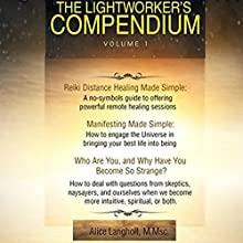 The Lightworker's Compendium: Volume 1 Audiobook by Alice Langholt Narrated by Douglas Thornton