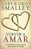 Volver a amar: El matrimonio de sus sueños comienza en el corazón (Spanish Edition) (0825418097) by Smalley, Gary