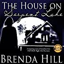 The House on Serpent Lake: Ghost, Romance, Fantasy (       UNABRIDGED) by Brenda Hill Narrated by Alexandra G Haag